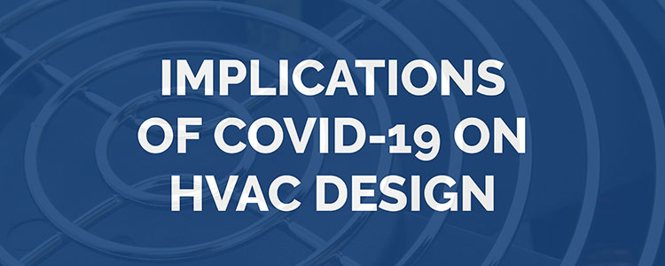 Implications of COVID-19 on HVAC Design